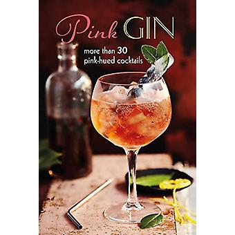 Pink Gin - More Than 30 Pink-Hued Cocktails by Ryland Peters & Sma