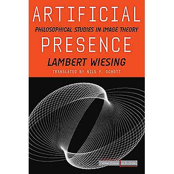 Artificial Presence - Philosophical Studies in Image Theory by Lambert