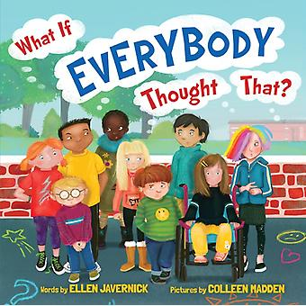 What If Everybody Thought That by Ellen Javernick & Illustrated by Colleen Madden