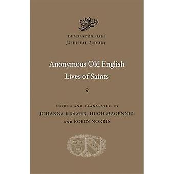 Anonymous Old English Lives of Saints by Johanna Kramer - 97806742446