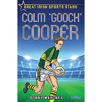 Colm 'Gooch' Cooper - Great Irish Sports Stars by Donny Mahoney - 9781