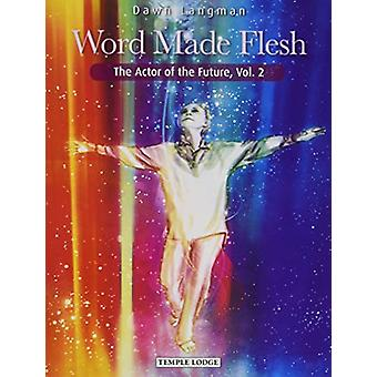 Word Made Flesh - The Actor of the Future - Vol. 2 by Dawn Langman - 9