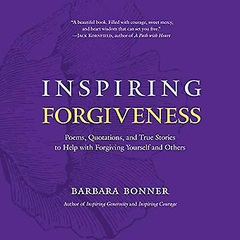 Inspiring Forgiveness - Poems - Quotations - and True Stories to Help