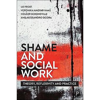 Shame and Social Work - Theory - Reflexivity and Practice by Elizabeth