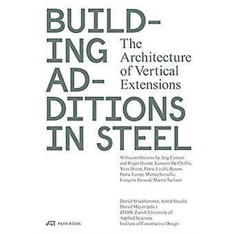 Building Additions in Steel by Edited by Daniel Stockhammer & Edited by Staufer & Edited by Meyer & Edited by Zurich University of Applied Sciences Institute of Contructive Design