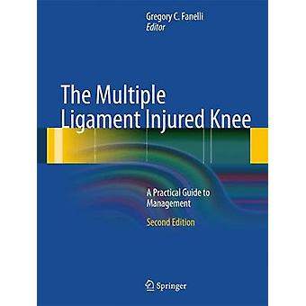 The Multiple Ligament Injured Knee by Edited by Gregory C Fanelli