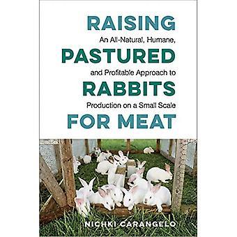 Raising Pastured Kaniner for kød: En all-natural, human og rentabel tilgang til produktion på en lille skala