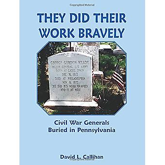 They Did Their Work Bravely - Civil War Generals Buried in Pennsylvani
