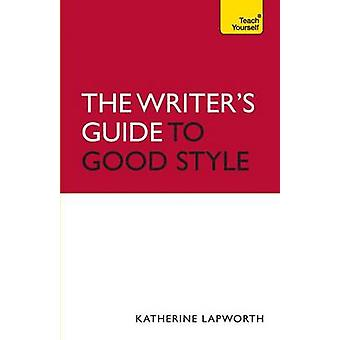 Writer's Guide to Good Style - A 21st Century guide to improving your