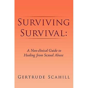 Surviving Survival - A Non-Clinical Guide to Healing from Sexual Abuse
