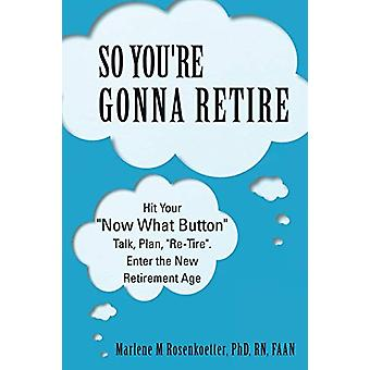 So You're Gonna Retire - Hit Your Now What? Button Talk - Plan - Re-Ti