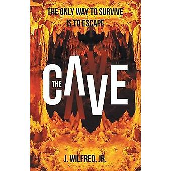 The Cave - From Darkness to Light by J Wilfred Jr - 9781512796247 Book