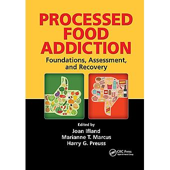 Processed Food Addiction by Edited by Joan Ifland & Edited by Marianne T Marcus & Edited by Harry G Preuss