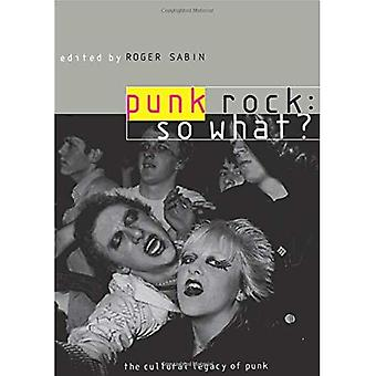 Punk Rock, So What?: The Cultural Legacy of Punk