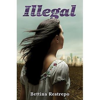 Olagligt av Bettina Restrepo
