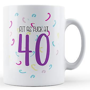 Fit som f ** k på 40 - års fødselsdag - trykte krus