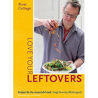 River Cottage Love Your Leftovers - Recipes for the Resourceful Cook b