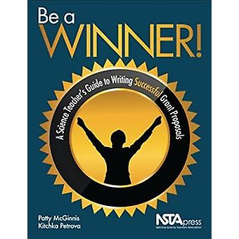 Be a Winner! - A Science Teacher's Guide to Writing Successful Grant P