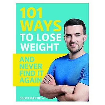 101 Ways to Lose Weight and Never Find It Again by 101 Ways to Lose W