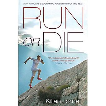 Run or Die : The Inspirational Memoir of plus grand Ultra-Runner du monde