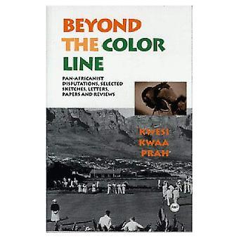 Buiten de Colorline: Pan-Africanist woordenstrijd: geselecteerde Sketches, brieven, documenten en beoordelingen