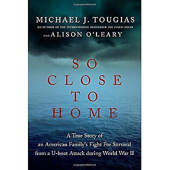 Zo dicht bij huis: A True Story of an American Family strijd om te overleven tijdens de Tweede Wereldoorlog