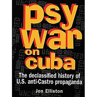 Psywar on Cuba: The Declassified History of U.S. Anti-Castro Propaganda (40 Years of the Cuban Revolution, 1959-99)