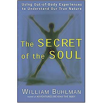 Het geheim van de ziel: met behulp van buitenlichamelijke ervaringen te begrijpen onze ware aard