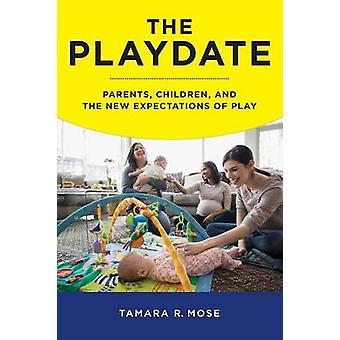 Das Playdate Eltern, Kinder und die neuen Erwartungen des Spiels von Mose & Tamara R.