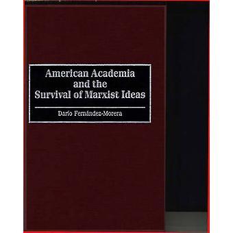 American Academia and the Survival of Marxist Ideas by Dario Fernandez Morera
