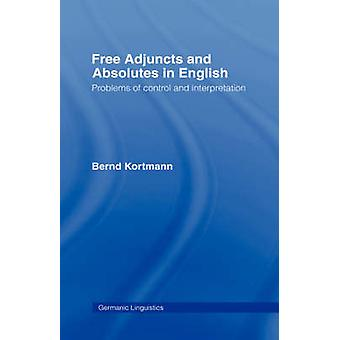 Free Adjuncts and Absolutes in English Problems of Control and Interpretation by Kortmann & Bernd
