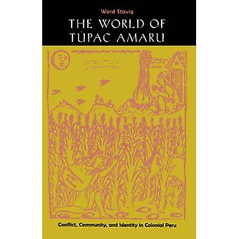 The World of Tupac Amaru Conflict Community and Identity in Colonial Peru by Stavig & Ward