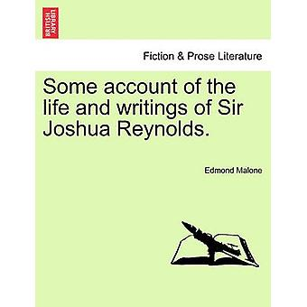 Some account of the life and writings of Sir Joshua Reynolds. by Malone & Edmond