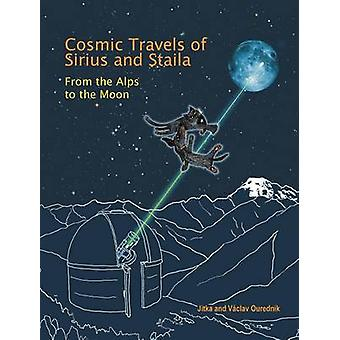 Cosmic Travels of Sirius and Staila From the Alps to the Moon by Ourednik & Jitka