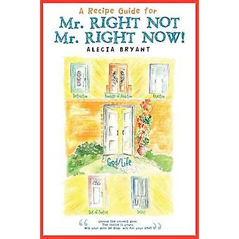 A RECIPE GUIDE FOR Mr. RIGHT NOT Mr. RIGHT NOW by BRYANT & ALECIA