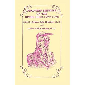Frontier forsvar i de øvre Ohio 17771778 af Thwaites LL.D. & Rueben guld