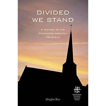 Divided We Stand A History of the Continuing Anglican Movement by Bess & Douglas