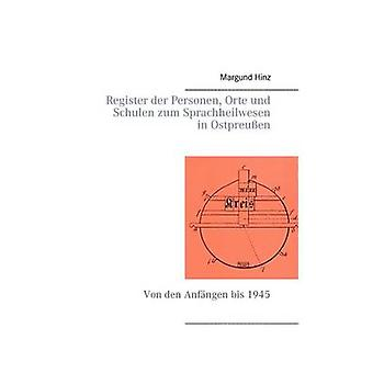Register der Personen Orte und Schulen zum Sprachheilwesen in OstpreuenVon den Anfngen bis 1945 by Hinz & Margund
