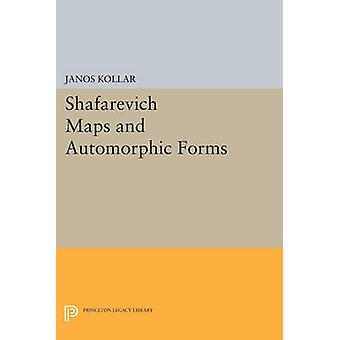 Shafarevich Maps and Automorphic Forms by Janos Kollar - 978069160790