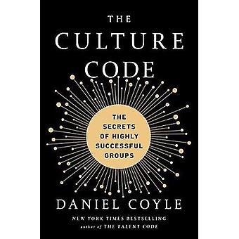 The Culture Code - The Secrets of Highly Successful Groups by Daniel C