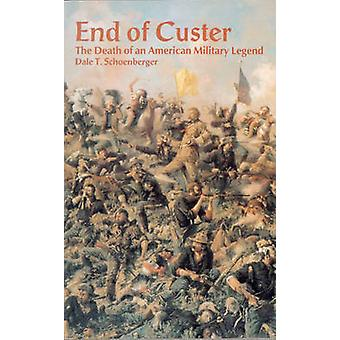 The End of Custer - The Death of an American Military Legend by Dale T