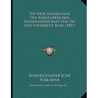 Die Neue Hochschule Der Schweizerischen Eidgenossenschaft Und Die Alt