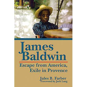 James Baldwin - Escape from America - Exile in Provence by Jules B. Fa