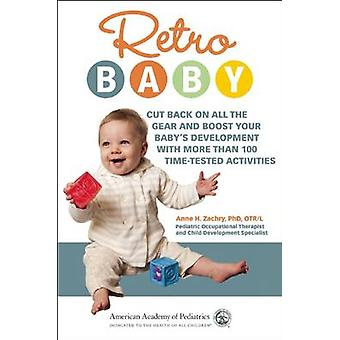 Retro Baby - Cut Back on All the Gear and Boost Your Baby's Developmen