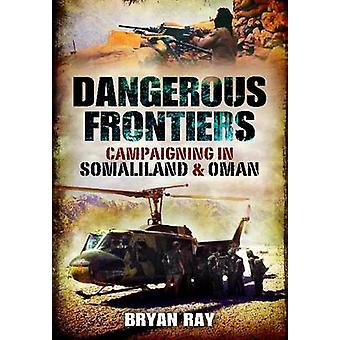 Dangerous Frontiers - Campaigning in Somaliland and Oman by Colonel Br
