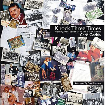 Knock Three Times - Working Men - Social Clubs & Other Stories by Chri
