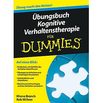 Ubungsbuch Kognitive Verhaltenstherapie Fur Dummies by Rhena Branch -