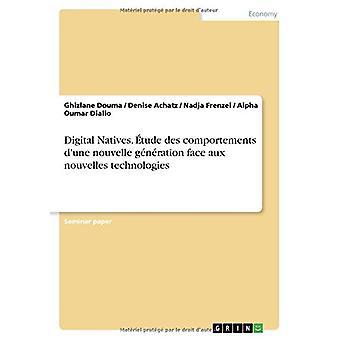 Digital Natives. Etude Des Comportements D'Une Nouvelle Generation Fa