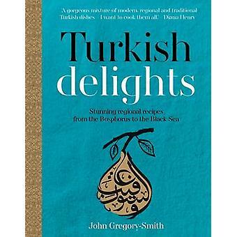 Türkische Freuden - atemberaubende regionale Rezepte aus dem Bosporus an die