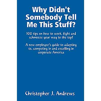 Why Didnt Somebody Tell Me This Stuff by Andrews & Christopher J.